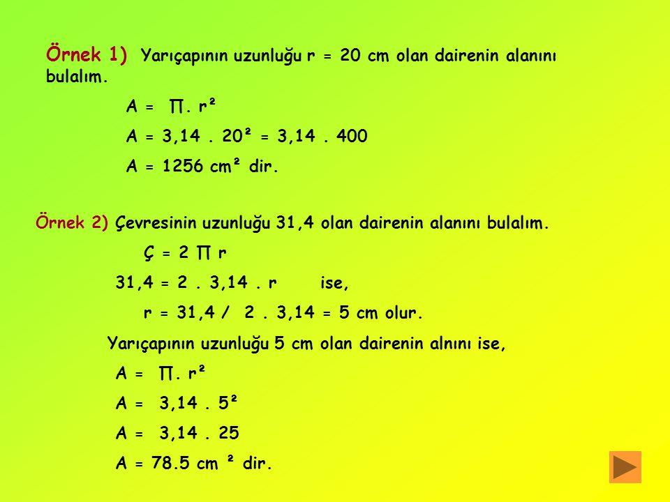 b)Dairenin alanı Bir dairenin alanı yarıçap uzunluğunun karesine bölünürse, bölüm; 113 / 36 ≈ 3,14 olur. Bu dairenin alanı yarıçap uzunluğunun karesin