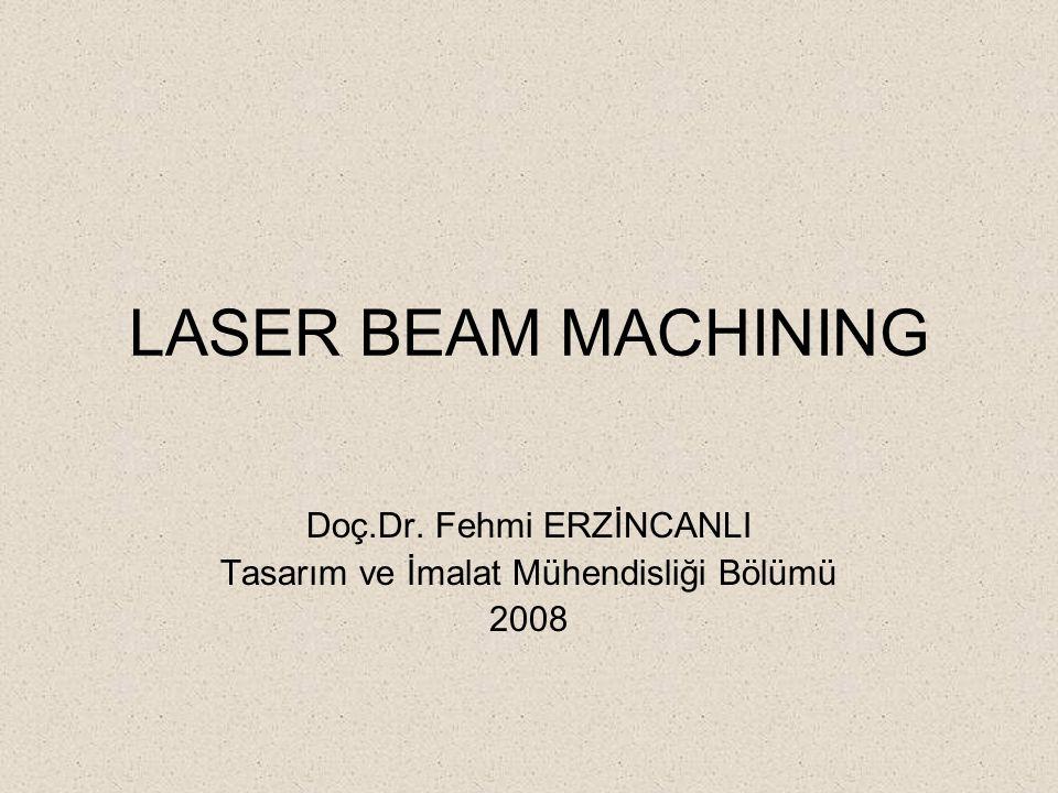 LASER BEAM MACHINING Doç.Dr. Fehmi ERZİNCANLI Tasarım ve İmalat Mühendisliği Bölümü 2008
