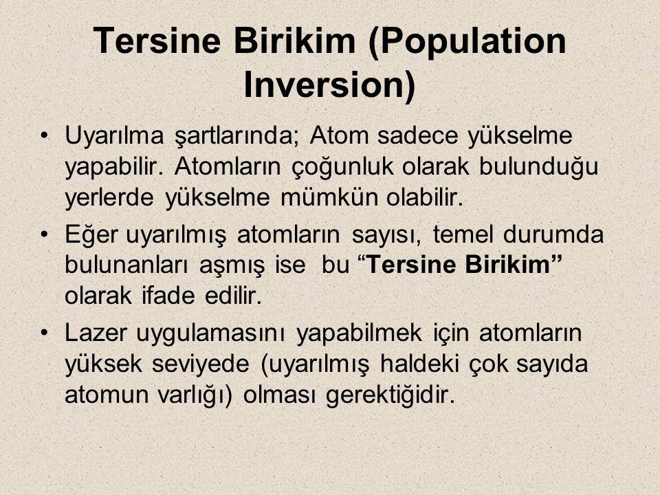 Tersine Birikim (Population Inversion) Uyarılma şartlarında; Atom sadece yükselme yapabilir. Atomların çoğunluk olarak bulunduğu yerlerde yükselme müm