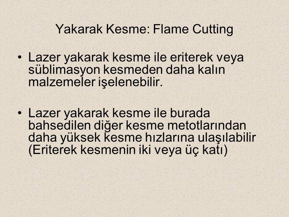 Yakarak Kesme: Flame Cutting Lazer yakarak kesme ile eriterek veya süblimasyon kesmeden daha kalın malzemeler işelenebilir. Lazer yakarak kesme ile bu