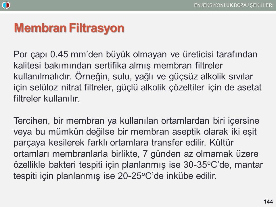 Membran Filtrasyon Por çapı 0.45 mm'den büyük olmayan ve üreticisi tarafından kalitesi bakımından sertifika almış membran filtreler kullanılmalıdır.