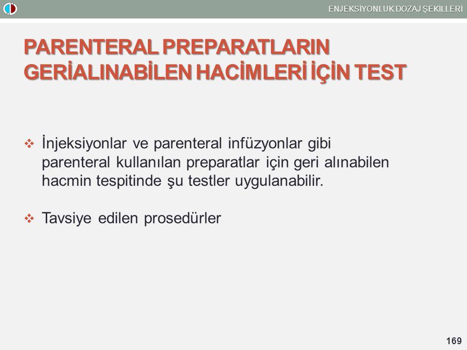 PARENTERAL PREPARATLARIN GERİALINABİLEN HACİMLERİ İÇİN TEST  İnjeksiyonlar ve parenteral infüzyonlar gibi parenteral kullanılan preparatlar için geri alınabilen hacmin tespitinde şu testler uygulanabilir.