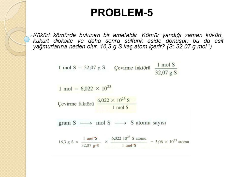 PROBLEM-5 Kükürt kömürde bulunan bir ametaldir.