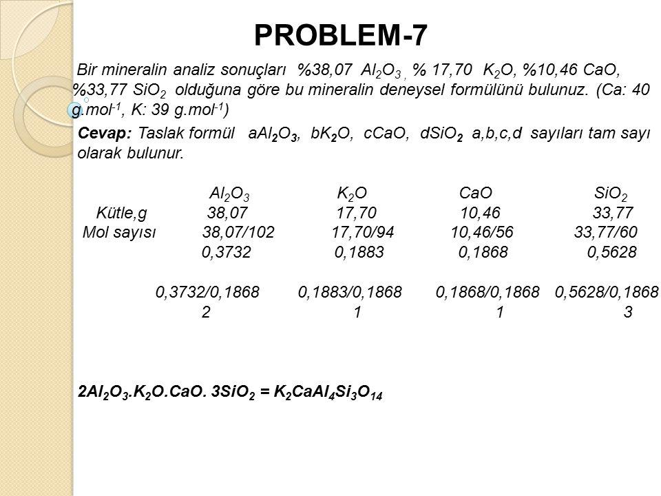 Bir mineralin analiz sonuçları %38,07 Al 2 O 3, % 17,70 K 2 O, %10,46 CaO, %33,77 SiO 2 olduğuna göre bu mineralin deneysel formülünü bulunuz.