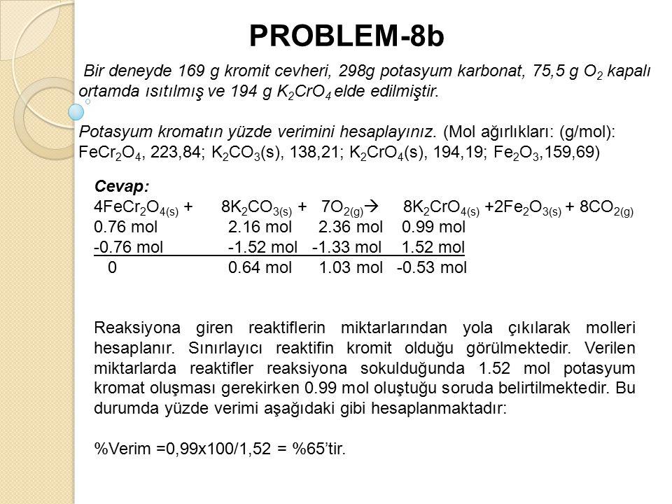Bir deneyde 169 g kromit cevheri, 298g potasyum karbonat, 75,5 g O 2 kapalı ortamda ısıtılmış ve 194 g K 2 CrO 4 elde edilmiştir.