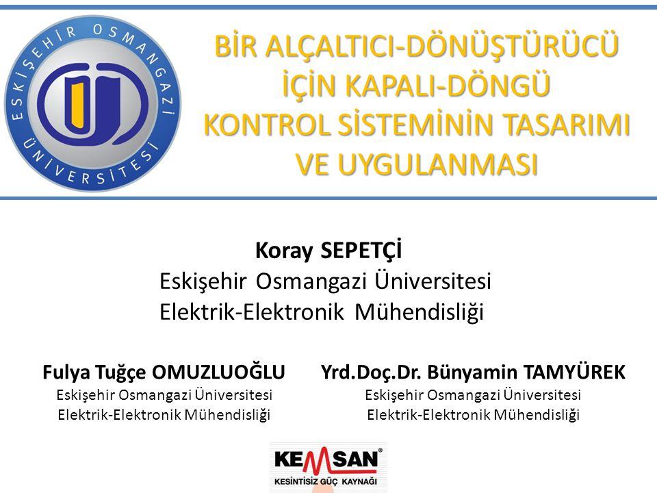 BİR ALÇALTICI-DÖNÜŞTÜRÜCÜ İÇİN KAPALI-DÖNGÜ KONTROL SİSTEMİNİN TASARIMI VE UYGULANMASI Koray SEPETÇİ Eskişehir Osmangazi Üniversitesi Elektrik-Elektronik Mühendisliği Yrd.Doç.Dr.