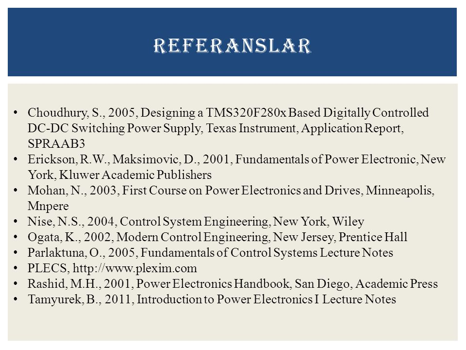 REFERANSLAR Choudhury, S., 2005, Designing a TMS320F280x Based Digitally Controlled DC-DC Switching Power Supply, Texas Instrument, Application Report