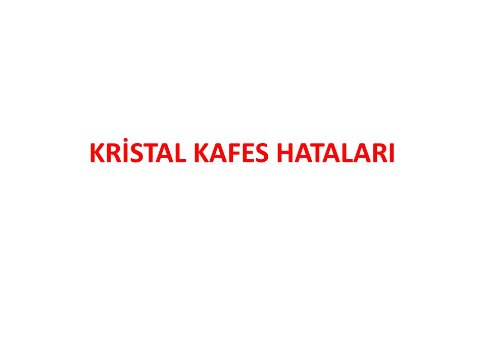 KRİSTAL KAFES HATALARI