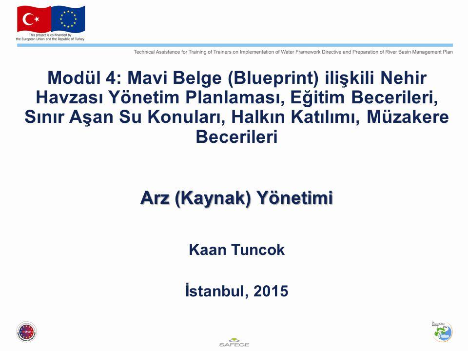 Modül 4: Mavi Belge (Blueprint) ilişkili Nehir Havzası Yönetim Planlaması, Eğitim Becerileri, Sınır Aşan Su Konuları, Halkın Katılımı, Müzakere Becerileri Arz (Kaynak) Yönetimi Kaan Tuncok İstanbul, 2015