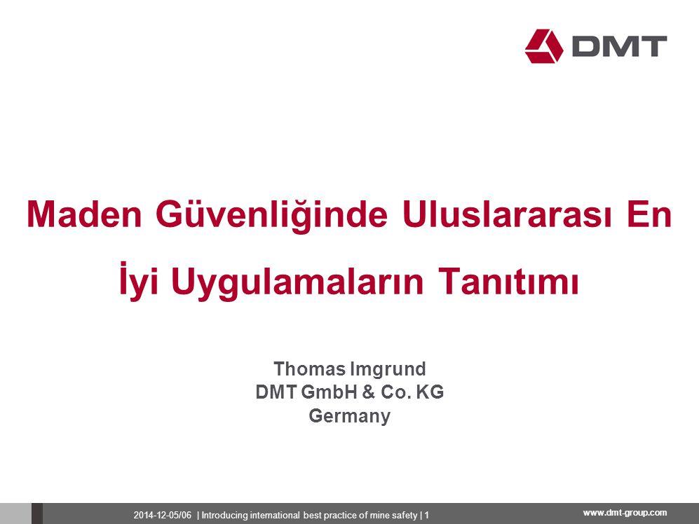 www.dmt-group.com Maden Güvenliğinde Uluslararası En İyi Uygulamaların Tanıtımı Thomas Imgrund DMT GmbH & Co. KG Germany 2014-12-05/06   Introducing i