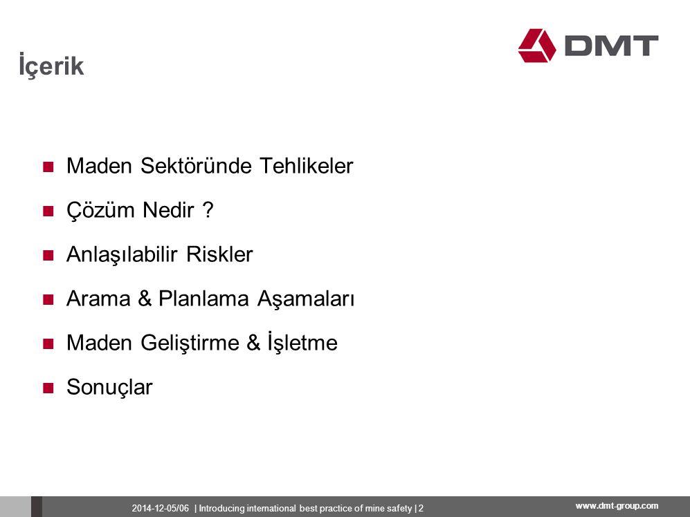 www.dmt-group.com Maden Geliştirme & İşletme Olayların analizi Sürekli iyileştirme Düzenli eğitim 2014-12-05/06   Introducing international best practice of mine safety   13