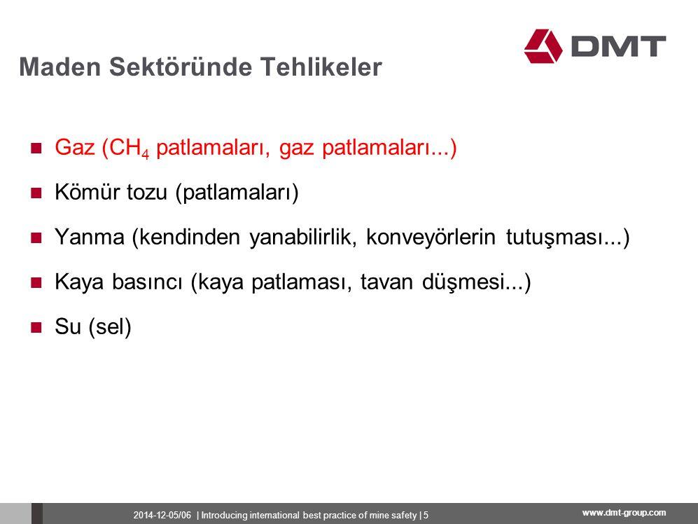 www.dmt-group.com Gaz (CH 4 patlamaları, gaz patlamaları...) Kömür tozu (patlamaları) Yanma (kendinden yanabilirlik, konveyörlerin tutuşması...) Kaya