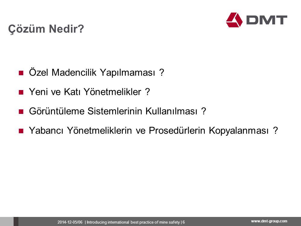 www.dmt-group.com Özel Madencilik Yapılmaması ? Yeni ve Katı Yönetmelikler ? Görüntüleme Sistemlerinin Kullanılması ? Yabancı Yönetmeliklerin ve Prose