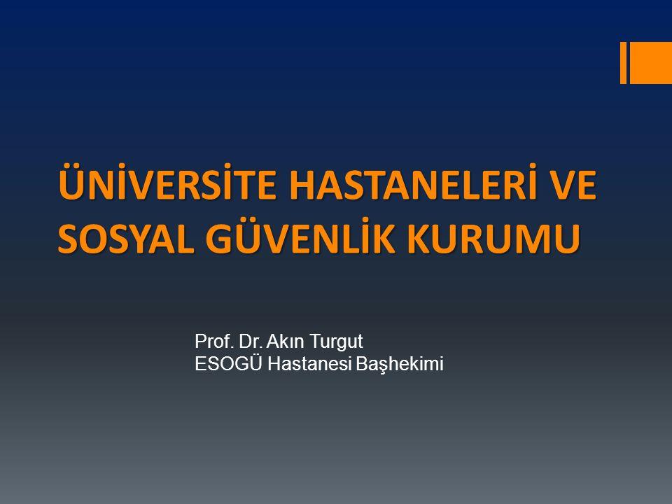 ÜNİVERSİTE HASTANELERİ VE SOSYAL GÜVENLİK KURUMU Prof. Dr. Akın Turgut ESOGÜ Hastanesi Başhekimi