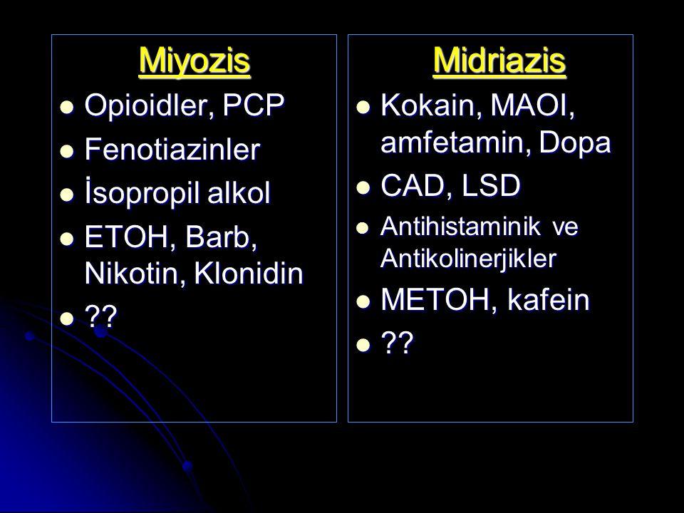 Miyozis Opioidler, PCP Opioidler, PCP Fenotiazinler Fenotiazinler İsopropil alkol İsopropil alkol ETOH, Barb, Nikotin, Klonidin ETOH, Barb, Nikotin, Klonidin ?.