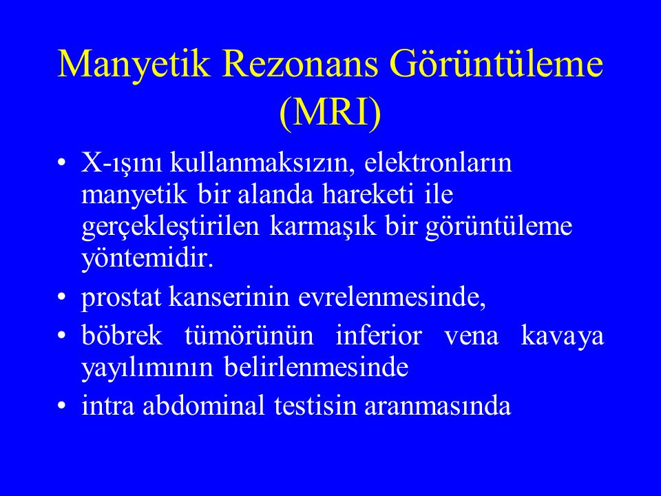 Manyetik Rezonans Görüntüleme (MRI) X-ışını kullanmaksızın, elektronların manyetik bir alanda hareketi ile gerçekleştirilen karmaşık bir görüntüleme y