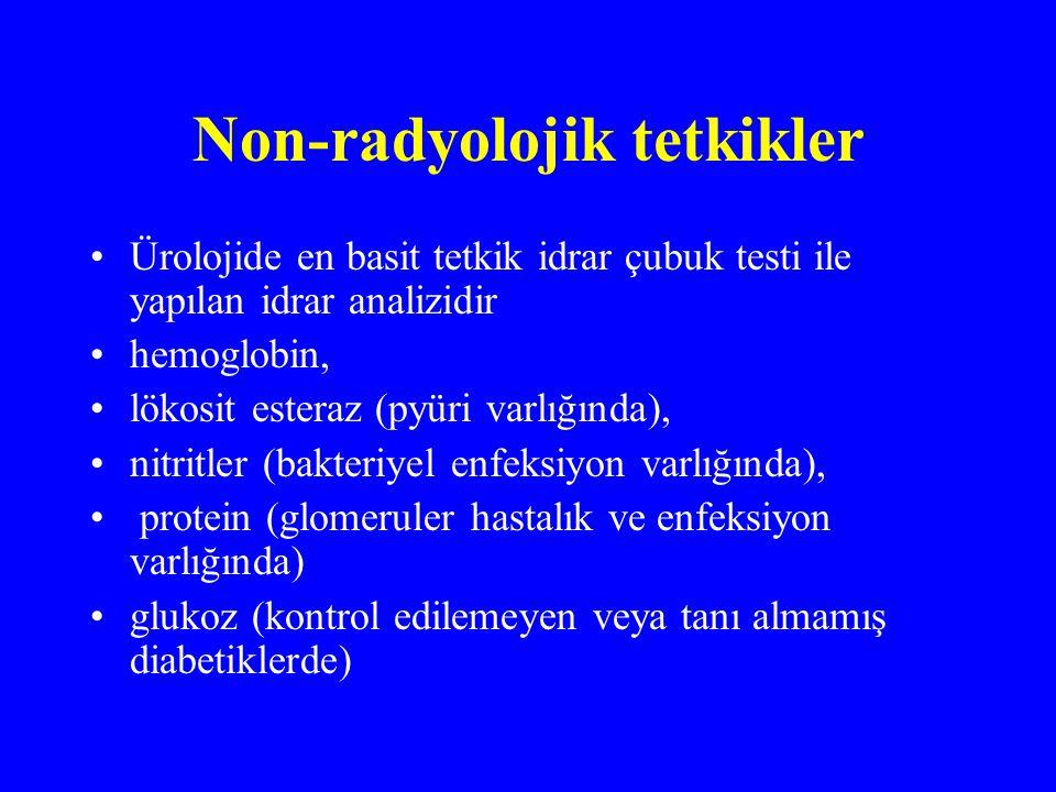 Non-radyolojik tetkikler Ürolojide en basit tetkik idrar çubuk testi ile yapılan idrar analizidir hemoglobin, lökosit esteraz (pyüri varlığında), nitr