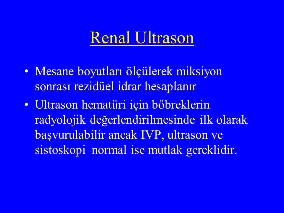 Renal Ultrason Mesane boyutları ölçülerek miksiyon sonrası rezidüel idrar hesaplanır Ultrason hematüri için böbreklerin radyolojik değerlendirilmesind