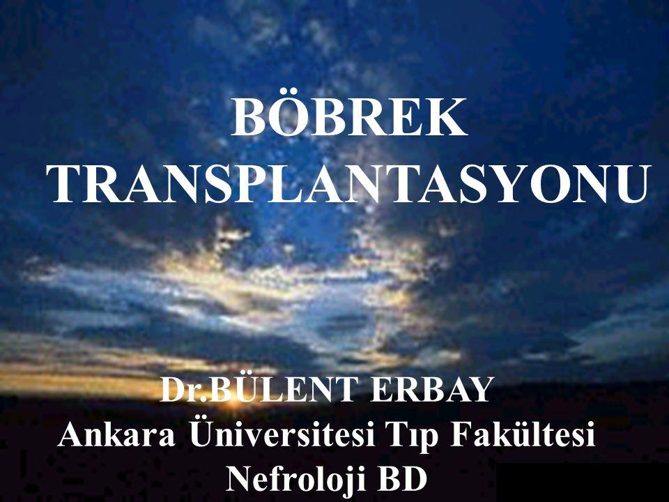 BÖBREK TRANSPLANTASYONU Dr.BÜLENT ERBAY Ankara Üniversitesi Tıp Fakültesi Nefroloji BD