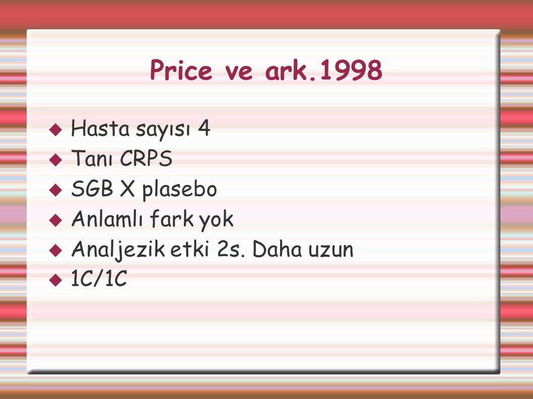 Price ve ark.1998  Hasta sayısı 4  Tanı CRPS  SGB X plasebo  Anlamlı fark yok  Analjezik etki 2s. Daha uzun  1C/1C
