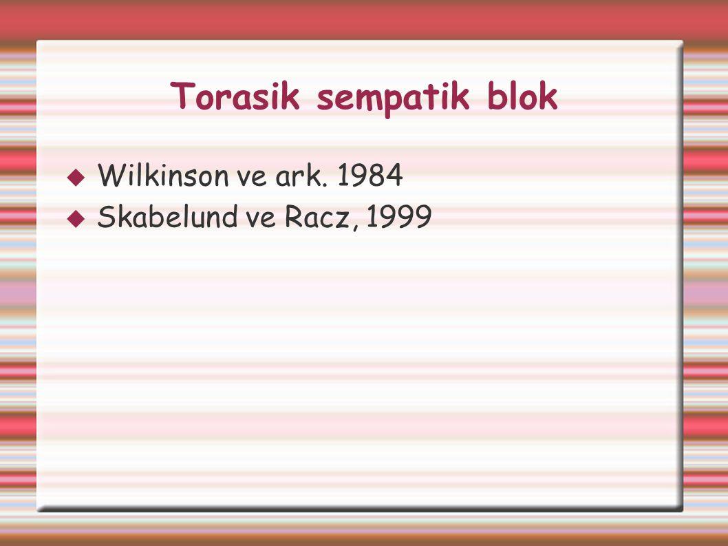 Torasik sempatik blok  Wilkinson ve ark. 1984  Skabelund ve Racz, 1999