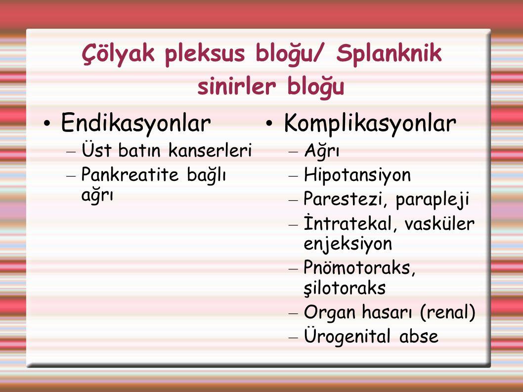 Çölyak pleksus bloğu/ Splanknik sinirler bloğu Endikasyonlar – Üst batın kanserleri – Pankreatite bağlı ağrı Komplikasyonlar – Ağrı – Hipotansiyon – P