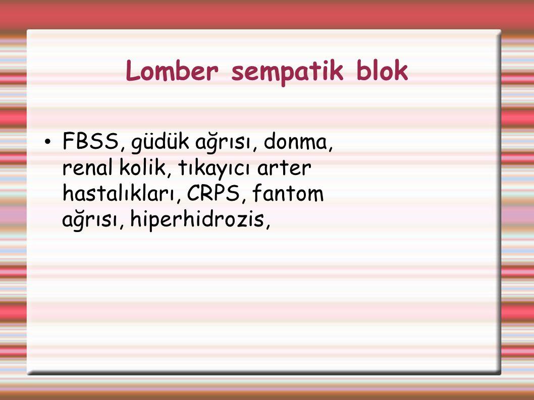 Lomber sempatik blok FBSS, güdük ağrısı, donma, renal kolik, tıkayıcı arter hastalıkları, CRPS, fantom ağrısı, hiperhidrozis,