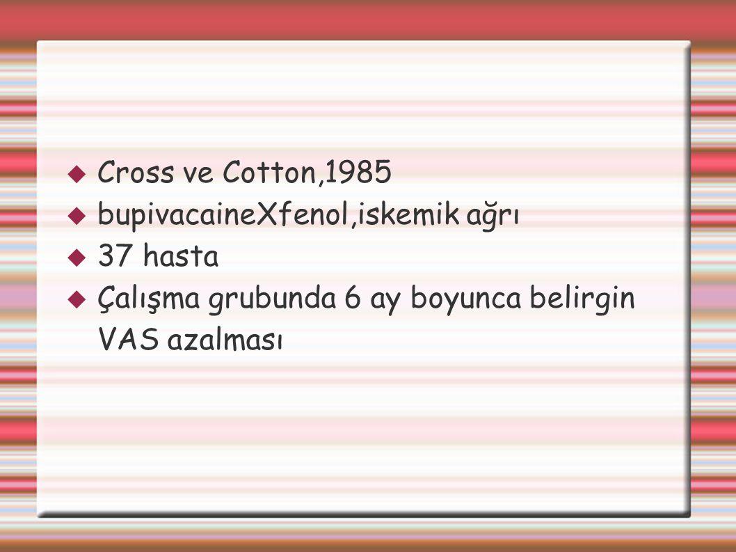  Cross ve Cotton,1985  bupivacaineXfenol,iskemik ağrı  37 hasta  Çalışma grubunda 6 ay boyunca belirgin VAS azalması
