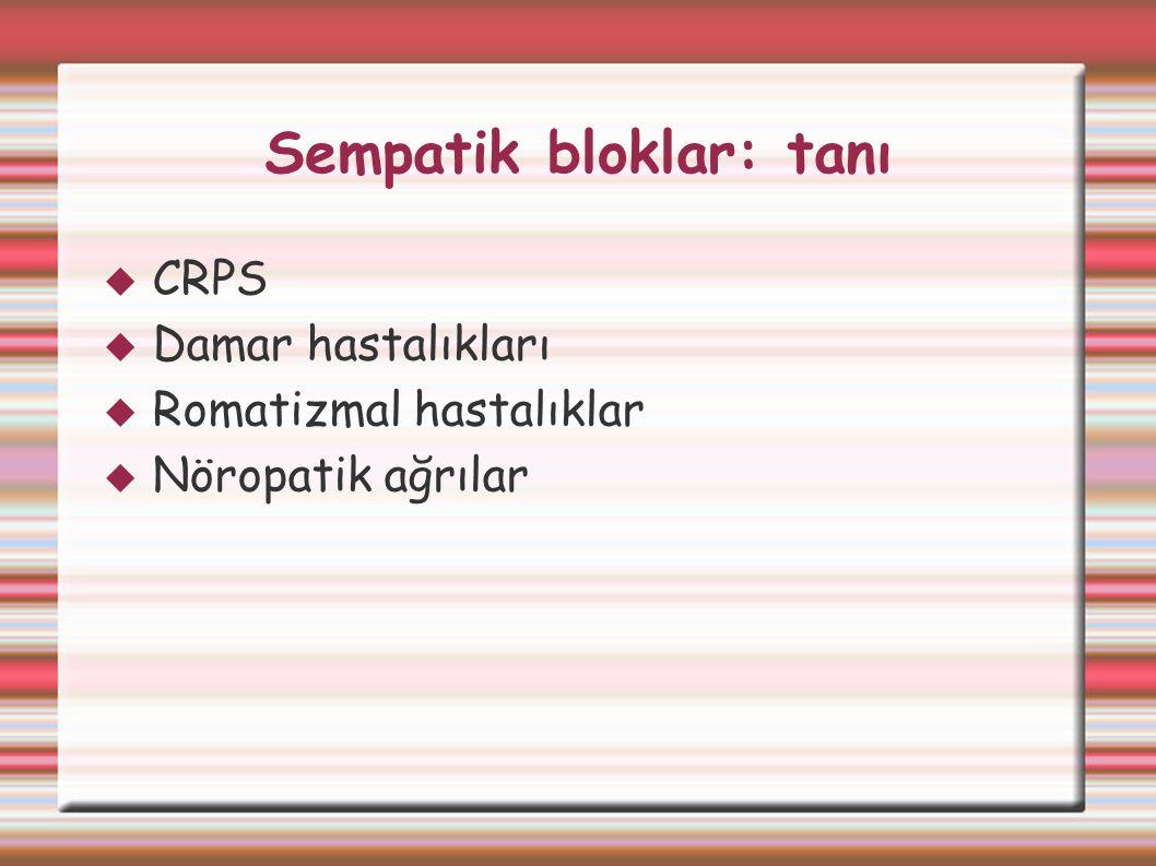 Sempatik bloklar: tanı  CRPS  Damar hastalıkları  Romatizmal hastalıklar  Nöropatik ağrılar