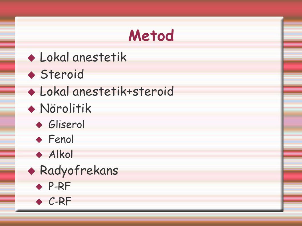 Metod  Lokal anestetik  Steroid  Lokal anestetik+steroid  Nörolitik  Gliserol  Fenol  Alkol  Radyofrekans  P-RF  C-RF