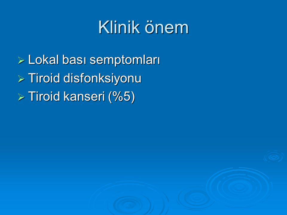Klinik önem  Lokal bası semptomları  Tiroid disfonksiyonu  Tiroid kanseri (%5)