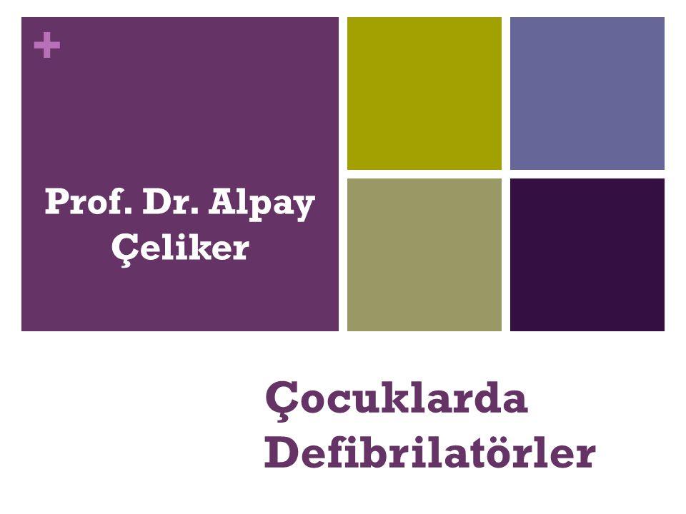 + Çocuklarda Defibrilatörler Prof. Dr. Alpay Çeliker