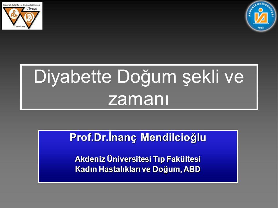 Prof.Dr.İnanç Mendilcioğlu Akdeniz Üniversitesi Tıp Fakültesi Kadın Hastalıkları ve Doğum, ABD Diyabette Doğum şekli ve zamanı