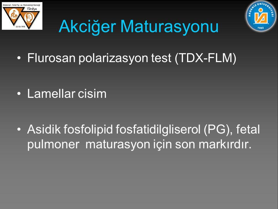 Akciğer Maturasyonu Flurosan polarizasyon test (TDX-FLM) Lamellar cisim Asidik fosfolipid fosfatidilgliserol (PG), fetal pulmoner maturasyon için son markırdır.