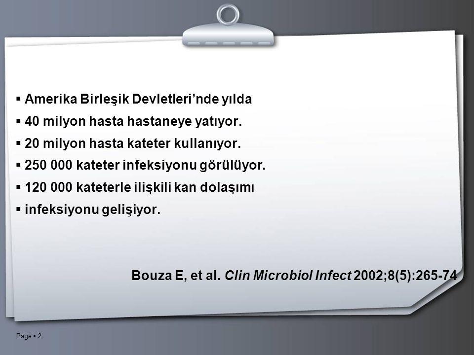 Page  3 Kateterle ilişkili Kan Dolaşımı İnfeksiyonları  Meta analiz, 21 araştırma, Avrupa, ABD  1993-1999 yılları  Medikal, cerrahi, pediatrik, yanık yoğun bakım üniteleri  1-157 ünite (toplam: 870 ünite)  Kateterle ilişkili kan dolaşımı infeksiyon oranı  2.3-16.3/1000 kateter günü Eggimann P, Pittet D.