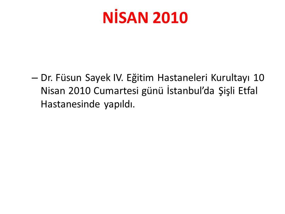 NİSAN 2010 – Dr. Füsun Sayek IV. Eğitim Hastaneleri Kurultayı 10 Nisan 2010 Cumartesi günü İstanbul'da Şişli Etfal Hastanesinde yapıldı.