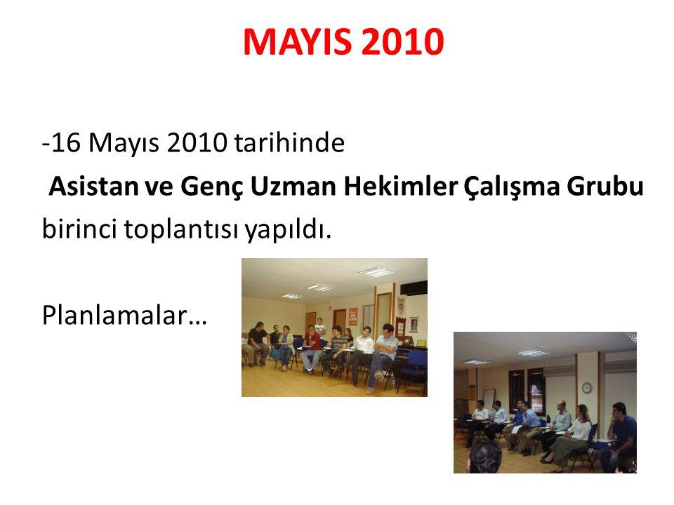 MAYIS 2010 -16 Mayıs 2010 tarihinde Asistan ve Genç Uzman Hekimler Çalışma Grubu birinci toplantısı yapıldı. Planlamalar…
