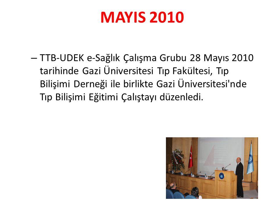 MAYIS 2010 – TTB-UDEK e-Sağlık Çalışma Grubu 28 Mayıs 2010 tarihinde Gazi Üniversitesi Tıp Fakültesi, Tıp Bilişimi Derneği ile birlikte Gazi Üniversit