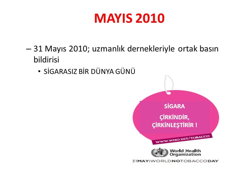 MAYIS 2010 – 31 Mayıs 2010; uzmanlık dernekleriyle ortak basın bildirisi SİGARASIZ BİR DÜNYA GÜNÜ SİGARA ÇİRKİNDİR, ÇİRKİNLEŞTİRİR !