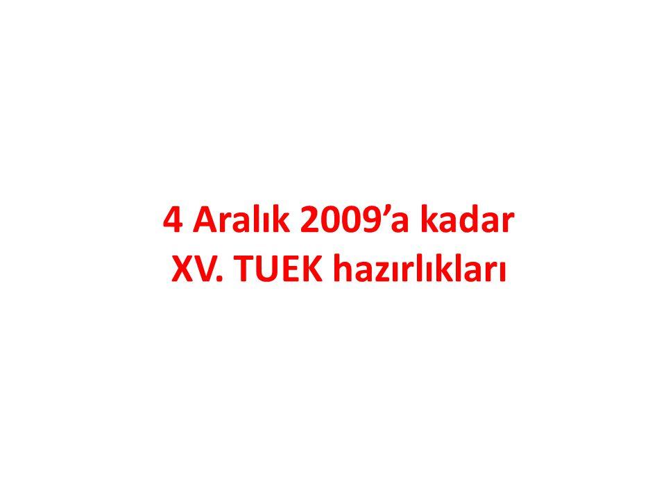 4 Aralık 2009'a kadar XV. TUEK hazırlıkları