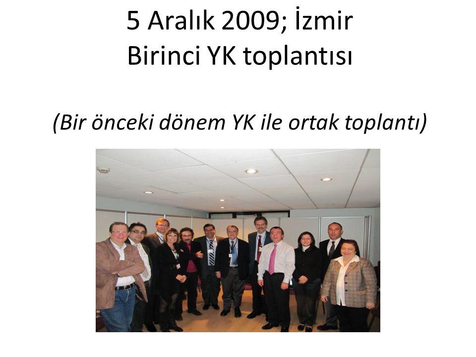 5 Aralık 2009; İzmir Birinci YK toplantısı (Bir önceki dönem YK ile ortak toplantı)