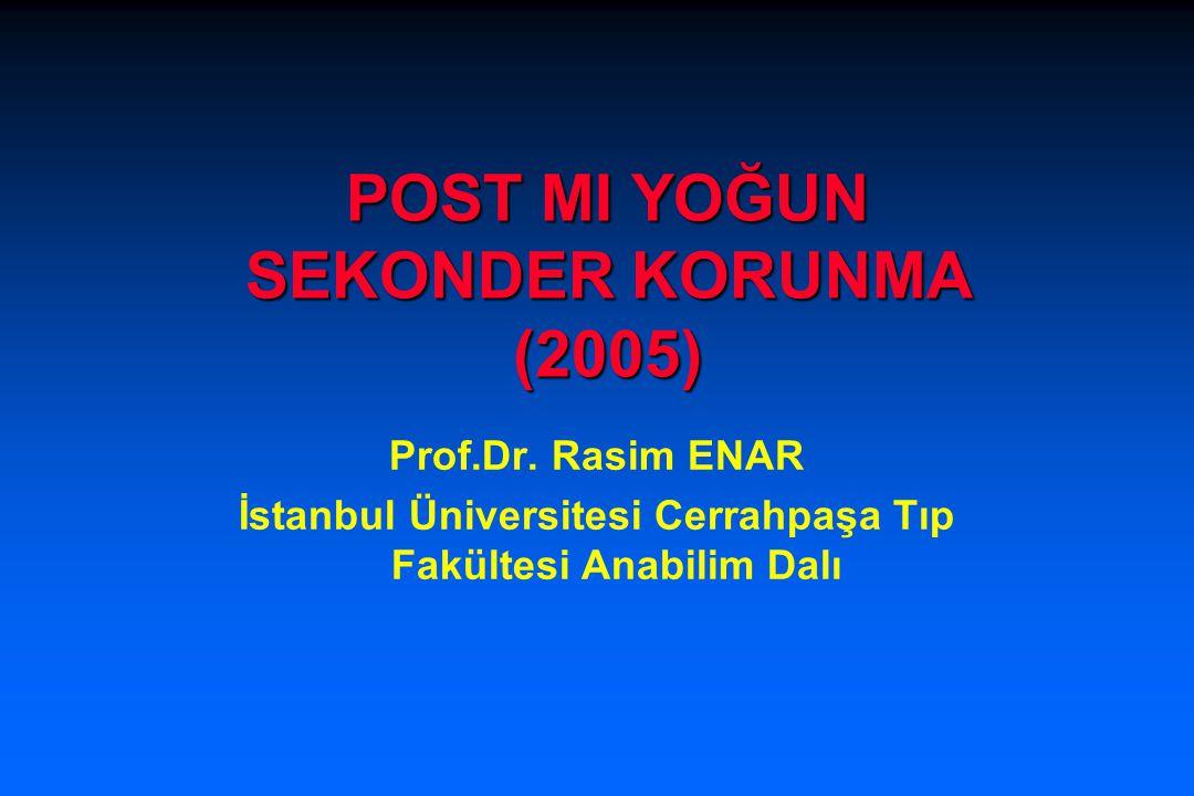 POST MI YOĞUN SEKONDER KORUNMA (2005) Prof.Dr. Rasim ENAR İstanbul Üniversitesi Cerrahpaşa Tıp Fakültesi Anabilim Dalı