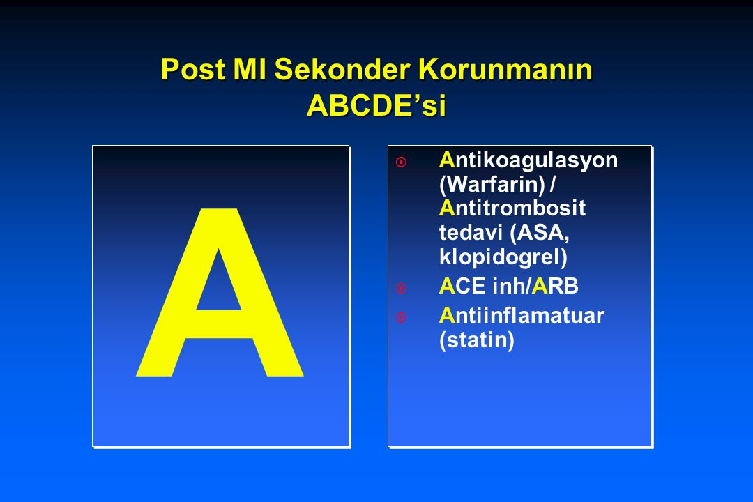Post MI Sekonder Korunmanın ABCDE'si A A  Antikoagulasyon (Warfarin) / Antitrombosit tedavi (ASA, klopidogrel)  ACE inh/ARB  Antiinflamatuar (stati