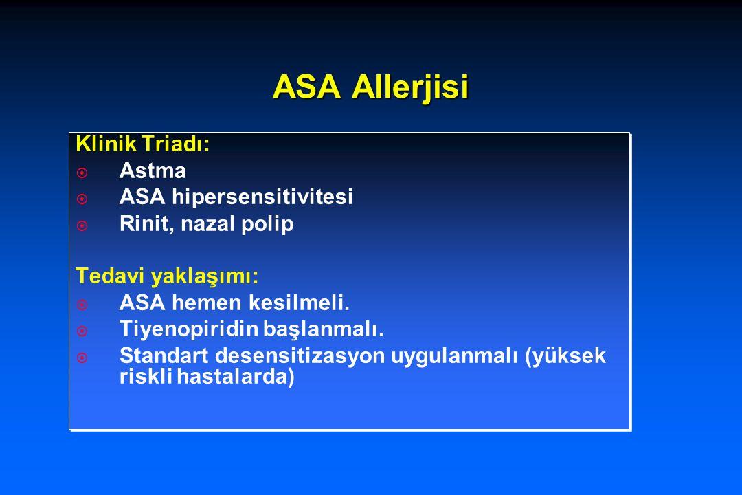 ASA Allerjisi Klinik Triadı:  Astma  ASA hipersensitivitesi  Rinit, nazal polip Tedavi yaklaşımı:  ASA hemen kesilmeli.  Tiyenopiridin başlanmalı