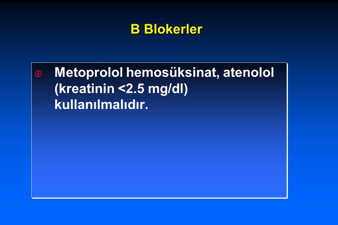 B Blokerler  Metoprolol hemosüksinat, atenolol (kreatinin <2.5 mg/dl) kullanılmalıdır.