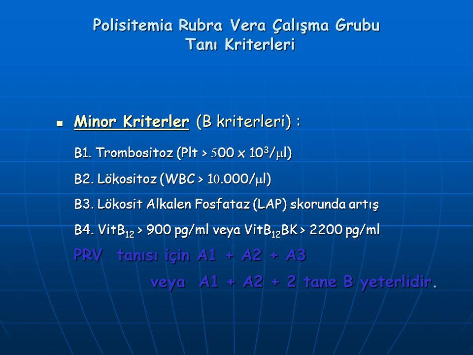 Polisitemia Rubra Vera Çalışma Grubu Tanı Kriterleri Minor Kriterler (B kriterleri) : Minor Kriterler (B kriterleri) : B1. Trombositoz (Plt > 5 00 x 1