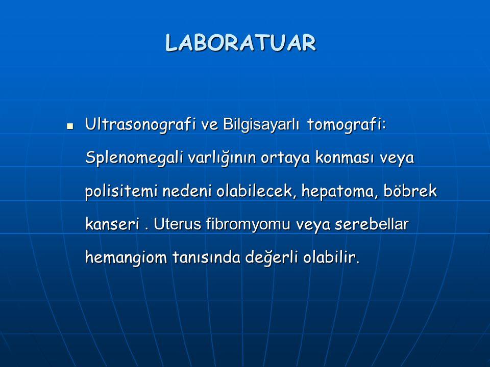 LABORATUAR Ultrasonografi ve Bilgisayarlı tomografi: Splenomegali varlığının ortaya konması veya polisitemi nedeni olabilecek, hepatoma, böbrek kanseri.