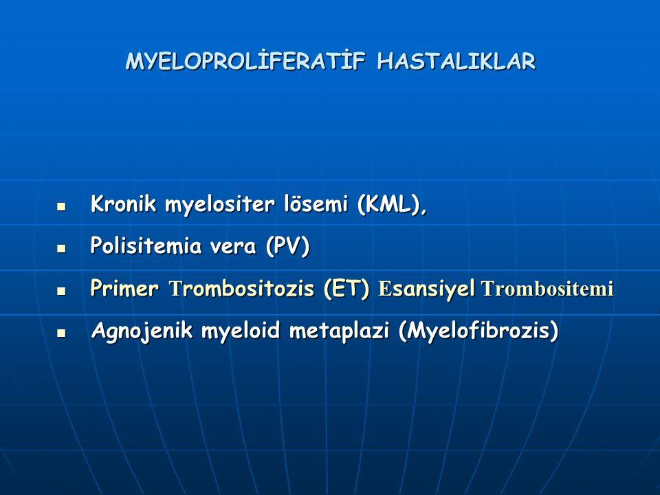 MYELOPROLİFERATİF HASTALIKLAR Kronik myelositer lösemi (KML), Kronik myelositer lösemi (KML), Polisitemia vera (PV) Polisitemia vera (PV) Primer T rom