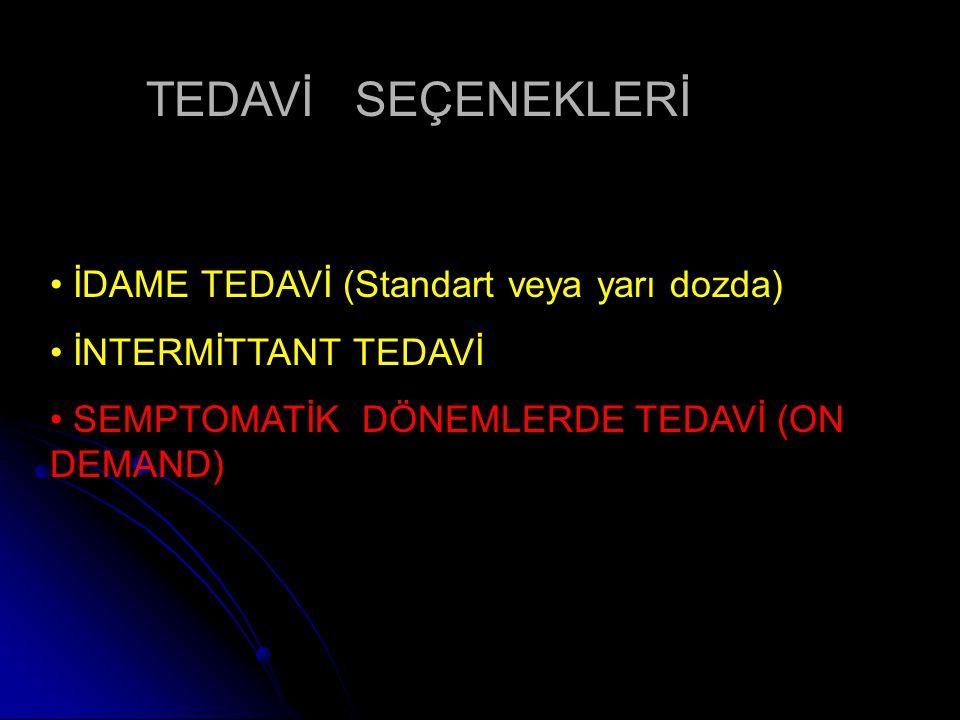 TEDAVİ SEÇENEKLERİ İDAME TEDAVİ (Standart veya yarı dozda) İNTERMİTTANT TEDAVİ SEMPTOMATİK DÖNEMLERDE TEDAVİ (ON DEMAND)