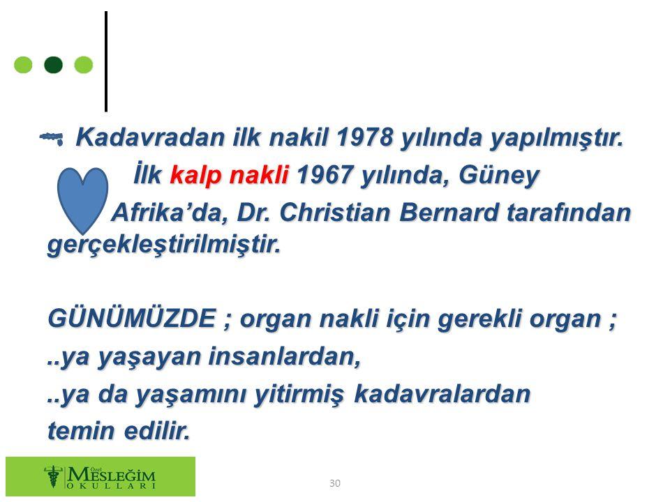 Kadavradan ilk nakil 1978 yılında yapılmıştır. Kadavradan ilk nakil 1978 yılında yapılmıştır. İlk kalp nakli 1967 yılında, Güney İlk kalp nakli 1967 y